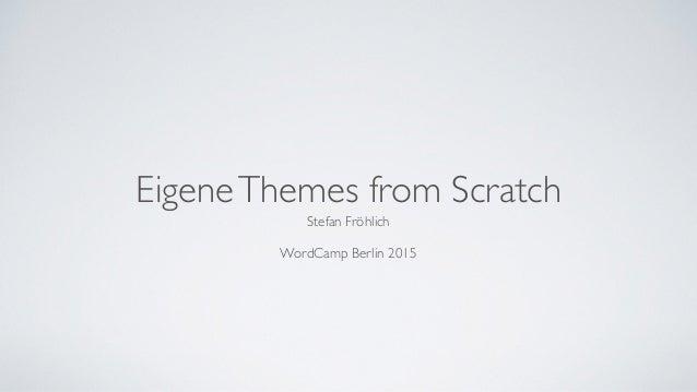 EigeneThemes from Scratch Stefan Fröhlich ! WordCamp Berlin 2015
