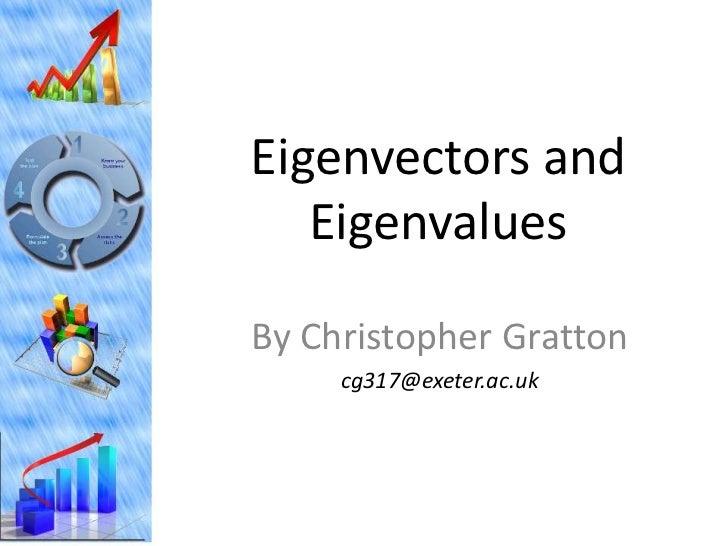 Eigenvectors and   EigenvaluesBy Christopher Gratton     cg317@exeter.ac.uk