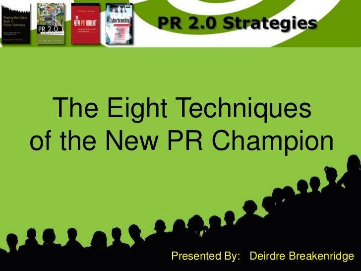 The Eight Techniquesof the New PR Champion          Presented By: Deirdre Breakenridge