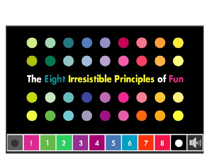 We want to share with our readers some Irresistible Principles of Fun.  Read this presentation and more………