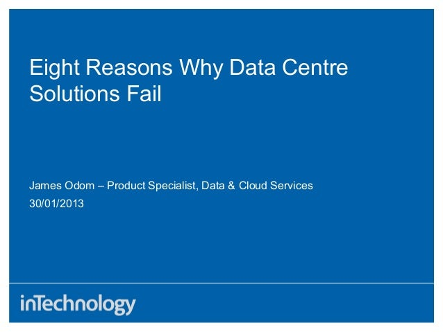 Eight Reasons Why Data CentreSolutions Fail30/01/2013James Odom – Product Specialist, Data & Cloud Services