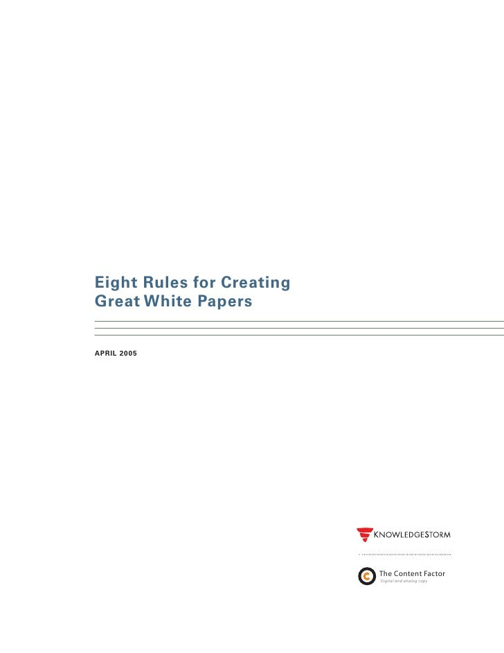 Eight Rules for Creating Great White Papers  APRIL 2005                                ������������������                 ...