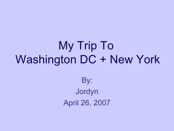 My Trip To  Washington DC + New York By: Jordyn April 26, 2007