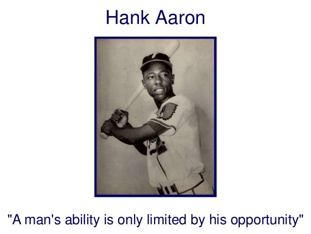 "Hank Aaron  ""A man's ability is only limited by his opportunity"""