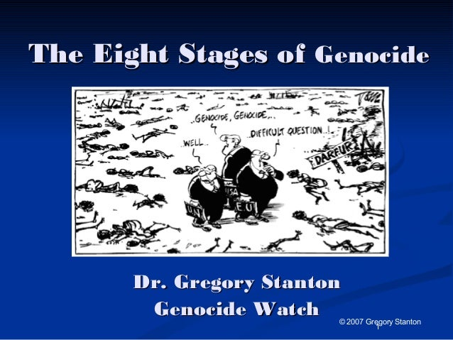 1 The Eight Stages ofThe Eight Stages of GenocideGenocide Dr. Gregory StantonDr. Gregory Stanton Genocide WatchGenocide Wa...