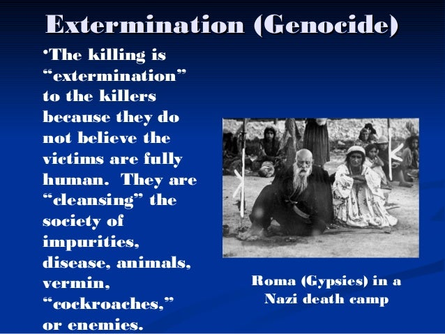 extermination in genocide Today is the one hundredth anniversary of the armenian genocide that killed 15 a groupthink mentality—the program of extermination could take place with.