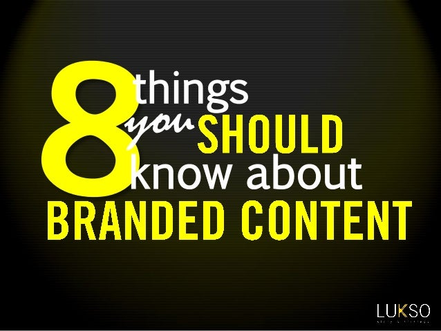 Eight things you should know about Branded Content