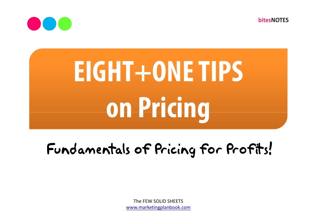 EIGHT+ONE TIPS        on Pricing Fundamentals of Pricing for Profits!                 The FEW SOLID SHEETS             www...
