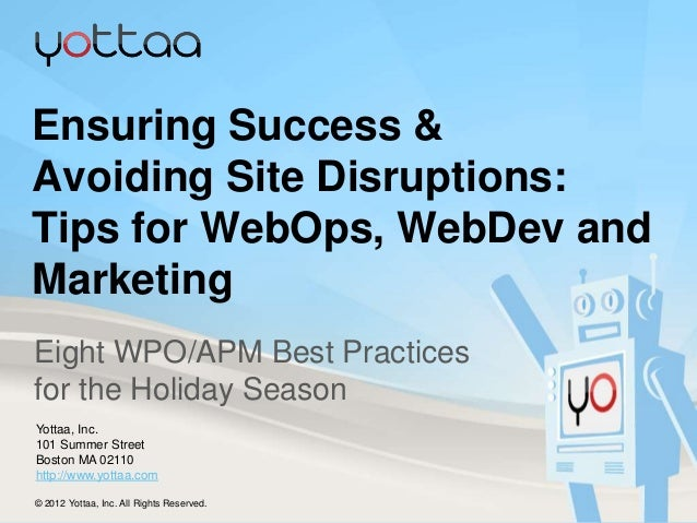 Ensuring Success &Avoiding Site Disruptions:Tips for WebOps, WebDev andMarketingEight WPO/APM Best Practicesfor the Holida...
