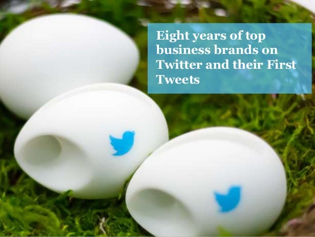 Eight years of top business brands on twitter and their first tweets