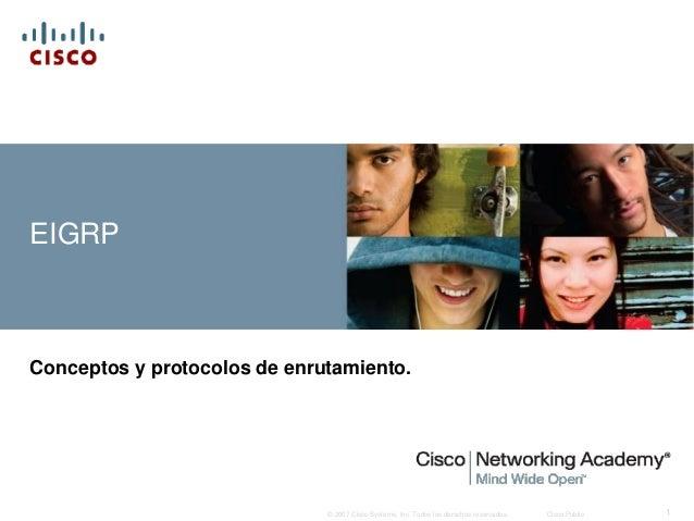 EIGRPConceptos y protocolos de enrutamiento.                              © 2007 Cisco Systems, Inc. Todos los derechos re...