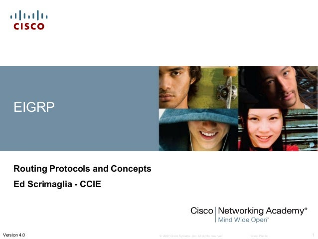 © 2007 Cisco Systems, Inc. All rights reserved. Cisco Public 1Version 4.0 EIGRP Routing Protocols and Concepts Ed Scrimagl...
