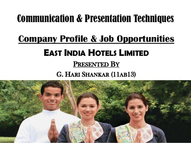 Communication & Presentation Techniques Company Profile & Job Opportunities EAST INDIA HOTELS LIMITED PRESENTED BY G. HARI...