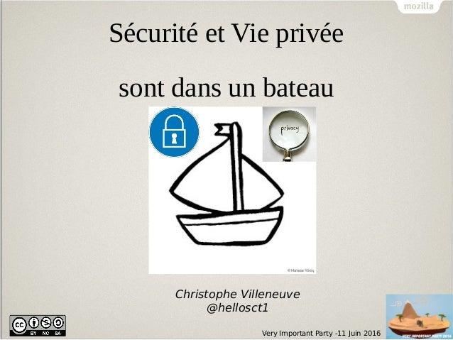 Very Important Party -11 Juin 2016 Sécurité et Vie privée sont dans un bateau Christophe Villeneuve @hellosct1
