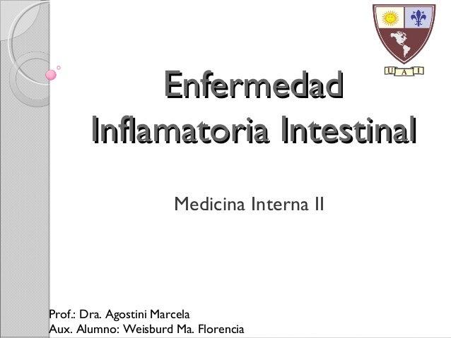 EnfermedadEnfermedad Inflamatoria IntestinalInflamatoria Intestinal Medicina Interna II Prof.: Dra. Agostini Marcela Aux. ...