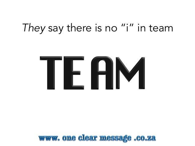 """They say there is no """"i"""" in team"""