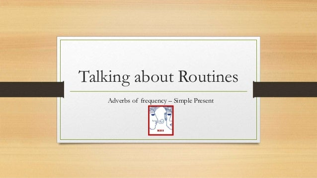 Talking about RoutinesAdverbs of frequency – Simple PresentEII
