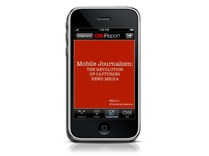 Mobile Journalism:   THE REVOLUTION    OF CAPTURING     NEWS MEDIA           #EIJ11           @vhernandezcnn