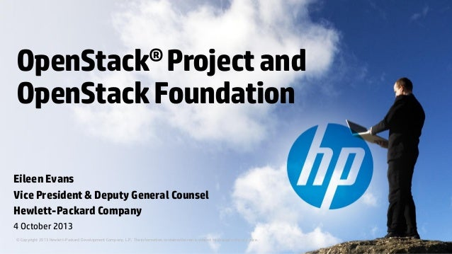 OpenStack® Project and OpenStack Foundation Eileen Evans Vice President & Deputy General Counsel Hewlett-Packard Company 4...