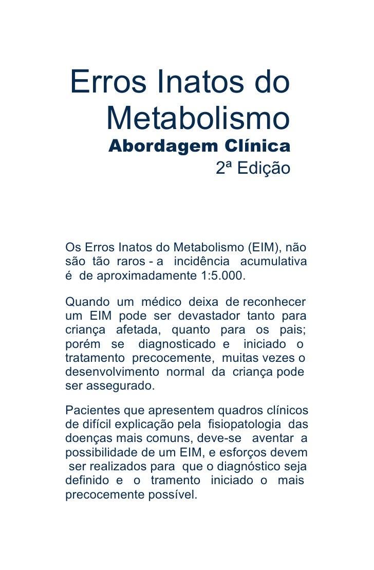 Erros Inatos do   Metabolismo        Abordagem Clínica                 2ª Edição    Os Erros Inatos do Metabolismo (EIM), ...
