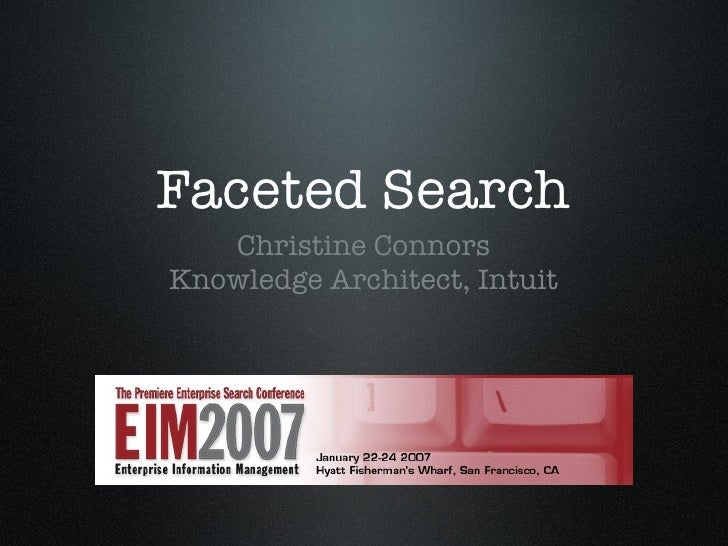 Faceted Search <ul><li>Christine Connors Knowledge Architect, Intuit </li></ul>