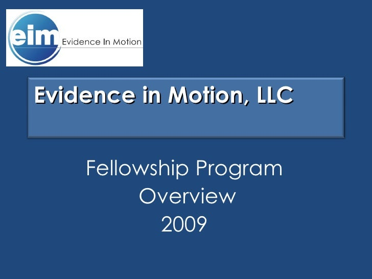 Fellowship Program Overview 2009 Evidence in Motion, LLC