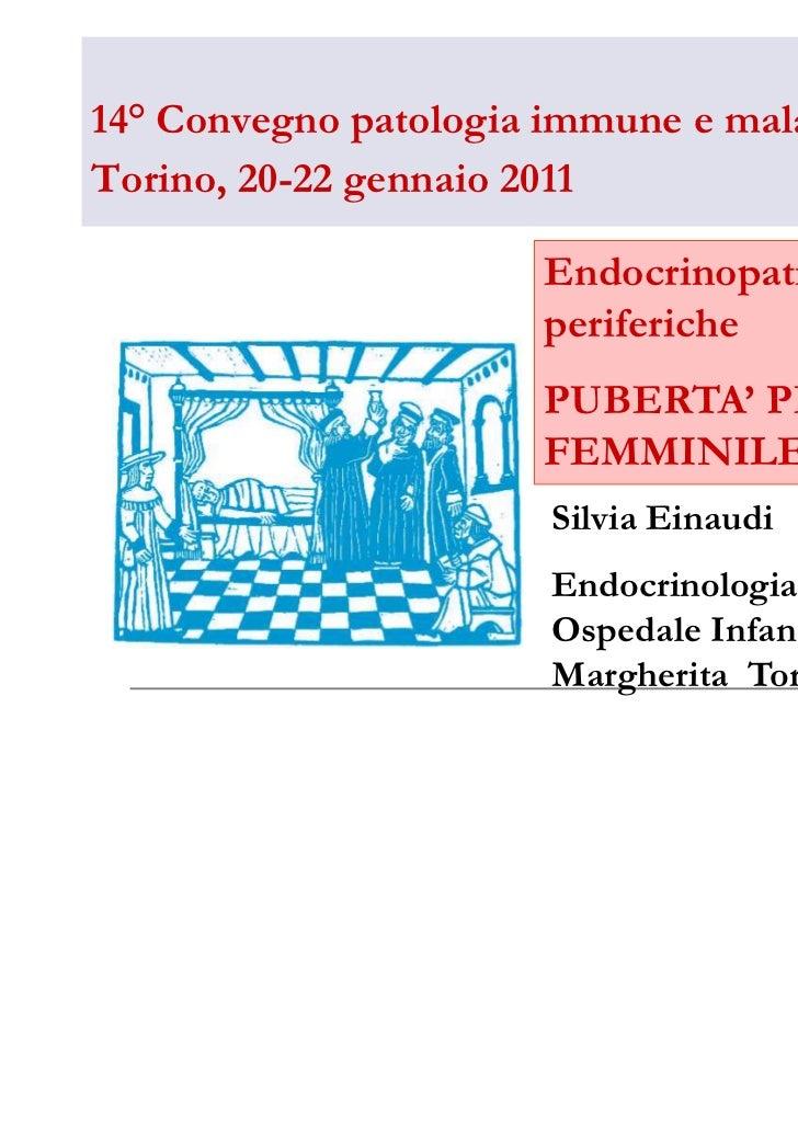 Einaudi silvia endocrinopatie periferiche puberta precoce femminile-torino gennaio 2011-14° convegno pat