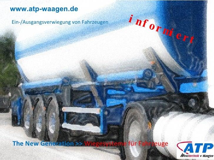 www.atp-waagen.de The New Generation >>   Wiegesysteme für Fahrzeuge Ein-/Ausgangsverwiegung von Fahrzeugen informiert