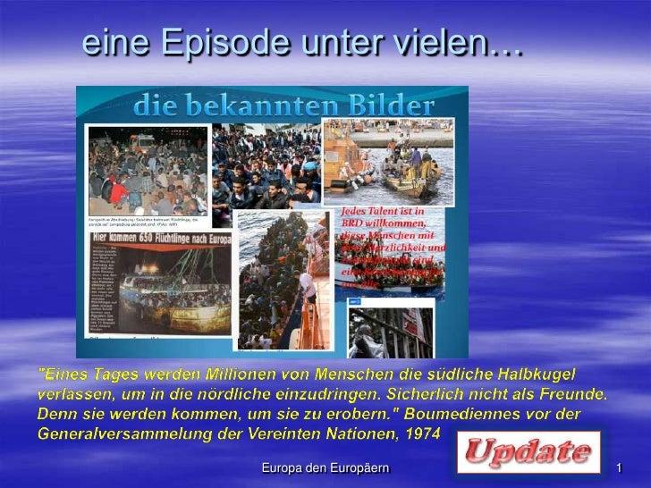 """Europa den Europäern<br />1<br />eine Episode unter vielen…<br />""""Eines Tages werden Millionen von Menschen die südli..."""