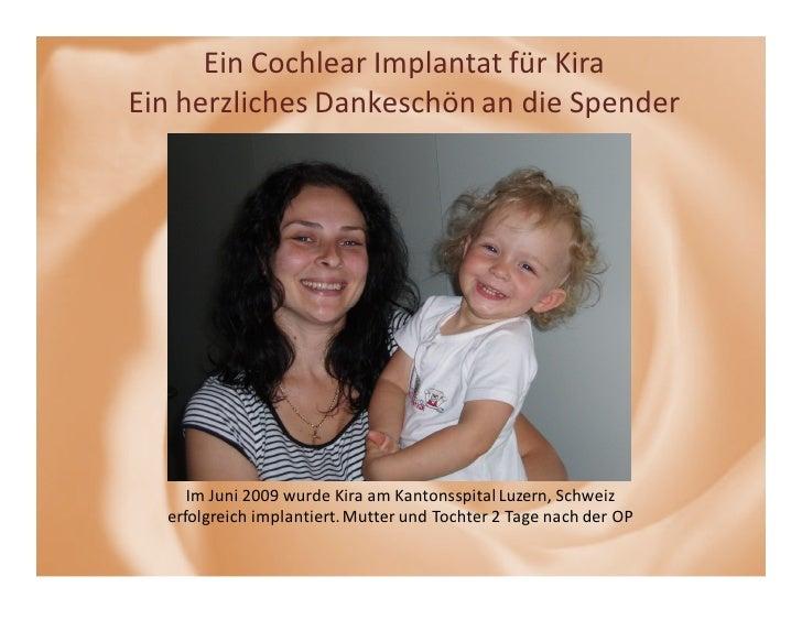 Ein Cochlear Implantat für Kira Ein herzliches Dankeschön an die Spender          Im Juni 2009 wurde Kira am Kantonsspital...