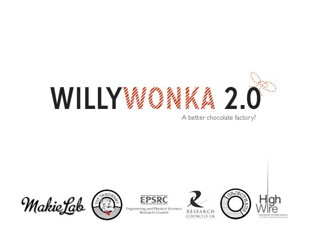 WILLYWONKA 2.0        A better chocolate factory?