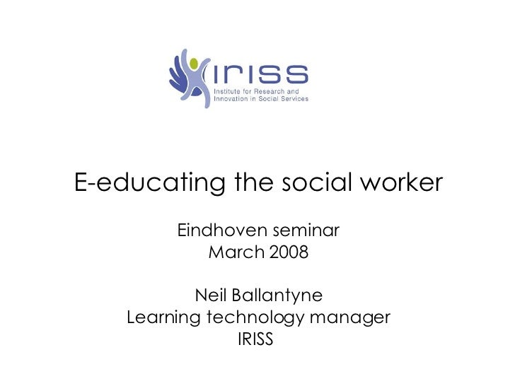 <ul><li>E-educating the social worker </li></ul><ul><li>Eindhoven seminar </li></ul><ul><li>March 2008 </li></ul><ul><li>N...