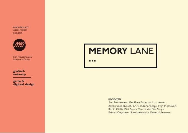 Ben Meulemans &Lawrence CasierMAD-FACULTYAcademiejaar2012-2013MEMORY LANE...DOCENTENAnn Bessemans. Geoffrey Brusatto. Luc ...