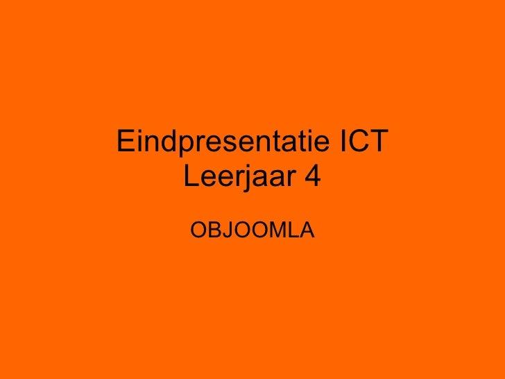Eindpresentatie ICT Leerjaar 4 OBJOOMLA