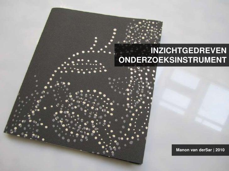 INZICHTGEDREVENONDERZOEKSINSTRUMENT<br />Manon van derSar   2010<br />