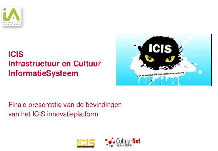 ICISInfrastructuur en CultuurInformatieSysteemFinale presentatie van de bevindingenvan het ICIS innovatieplatform