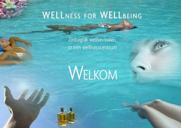 WELL n E ss   for    WELL bEing         Zintuiglijk welbevinden        in een wellnesscentrum           Welkom