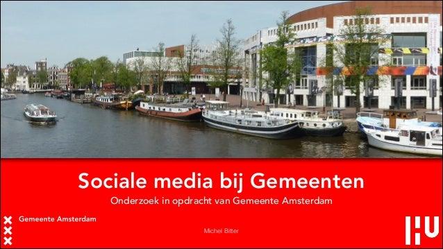 Sociale media bij Gemeenten Onderzoek in opdracht van Gemeente Amsterdam Michel Bitter