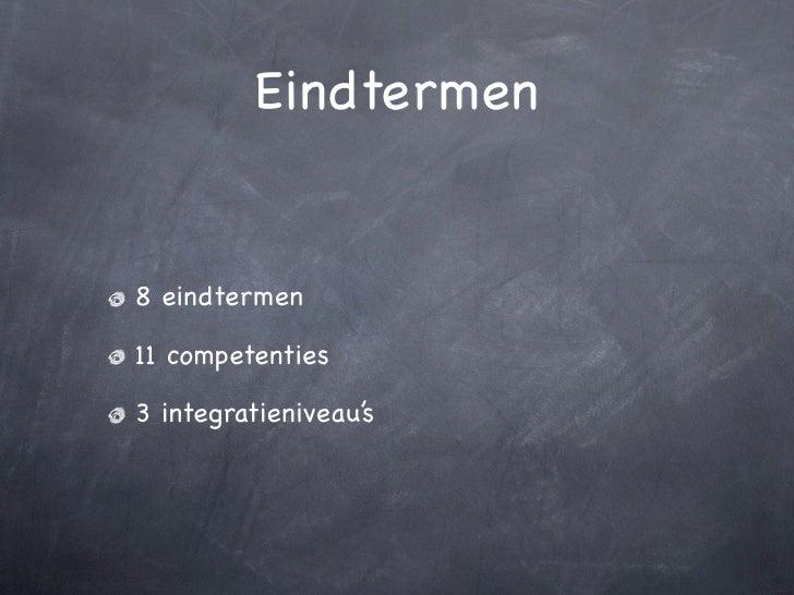 Eindtermen   8 eindtermen  11 competenties  3 integratieniveau's