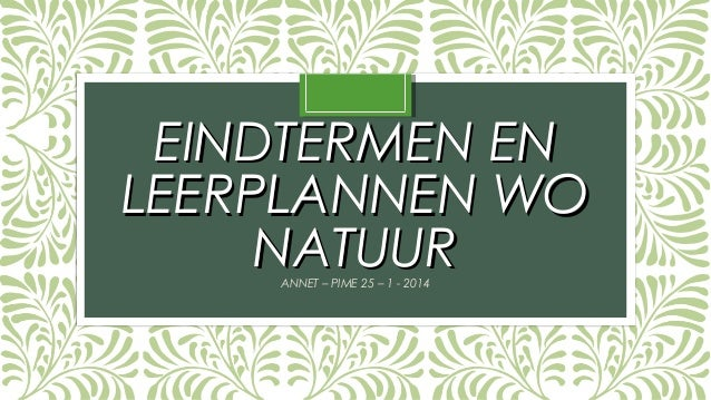 EINDTERMEN EN LEERPLANNEN WO NATUUR ANNET – PIME 25 – 1 - 2014