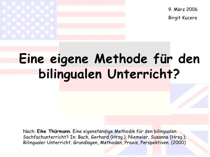 Eine eigene Methode für den bilingualen Unterricht? Nach:  Eike Thürmann . Eine eigenständige Methodik für den bilingualen...