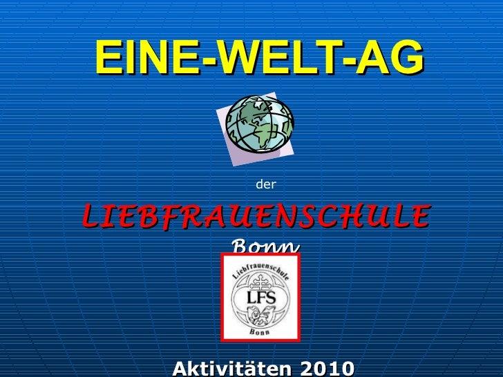 EINE-WELT-AG   LIEBFRAUENSCHULE  Bonn Aktivitäten 2010 der