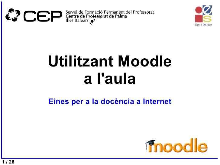 Utilitzant Moodle a l'aula Eines per a la docència a Internet