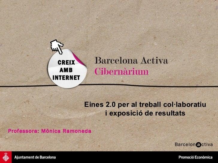 Eines 2.0per al treball col·laboratiu  i exposició de resultats   CREIX AMB INTERNET Professora: Mònica Ramoneda