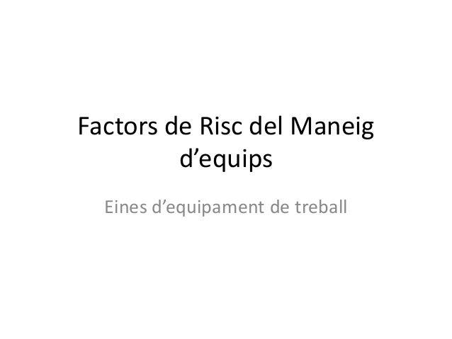 Factors de Risc del Maneigd'equipsEines d'equipament de treball