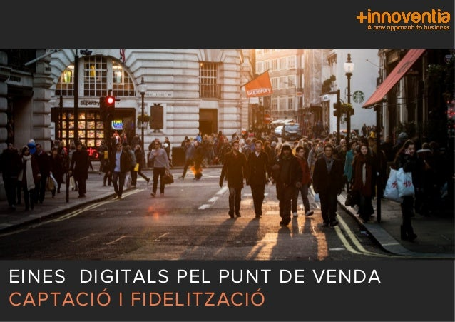 EINES DIGITALS PEL PUNT DE VENDA CAPTACIÓ I FIDELITZACIÓ
