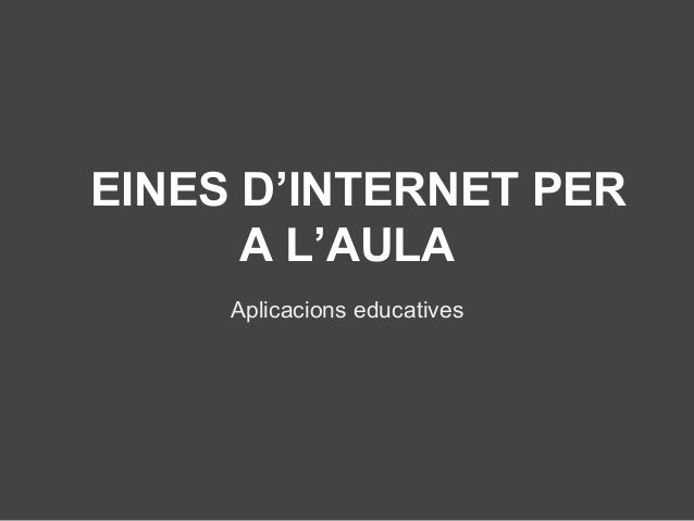 EINES D'INTERNET PER A L'AULA Aplicacions educatives