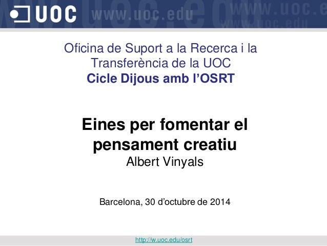 Oficina de Suport a la Recerca i la Transferència de la UOC Cicle Dijous amb l'OSRT Eines per fomentar el pensament creati...