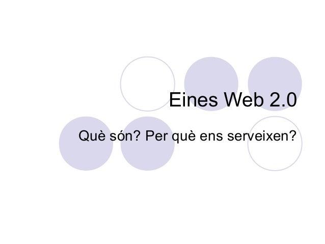 Eines Web 2.0 Què són? Per què ens serveixen?