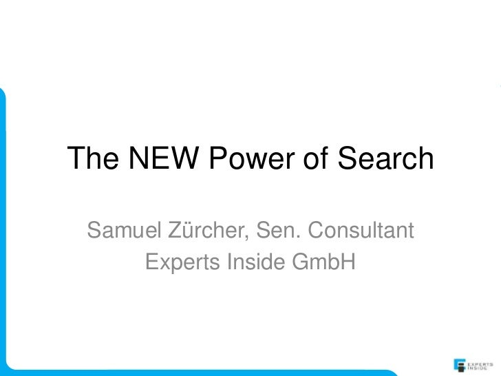 The NEW Power of Search Samuel Zürcher, Sen. Consultant     Experts Inside GmbH